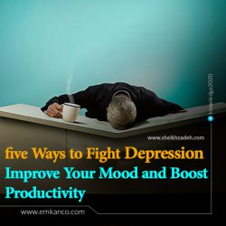 5 Ways to Fight Depression, Improve Your Mood and Boost Productivity